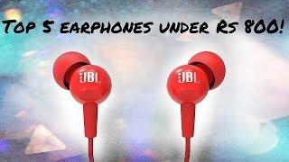 TOP 5 BEST earphones under Rs 800 in India! (August 2018)