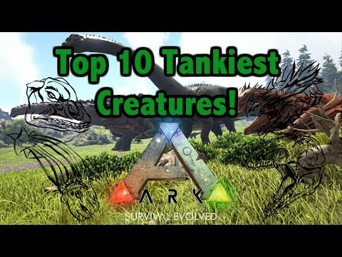 Top 10 Tankiest Creatures! Ark Survival Evolved