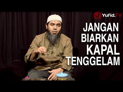 Serial Aqidah Islam (16): Jangan Biarkan Kapal Tenggelam - Ustadz Afifi Abdul Wadud