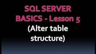 SQL SERVER BASICS - Lesson 5 (Alter table structure)