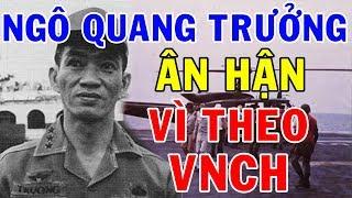 Trung Tướng Ngô Quang Trưởng Cuối Đời Ân Hận Vì Theo VNCH Và Ước Nguyện Trở Về Việt Nam