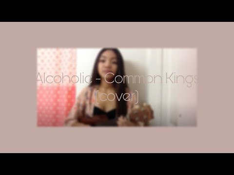 Alcoholic - Common Kings (cover)