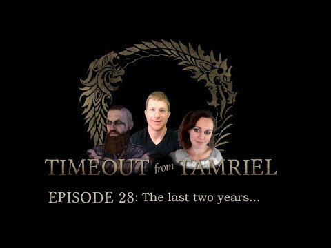 The Past Two Years - Timeout from Tamriel #28