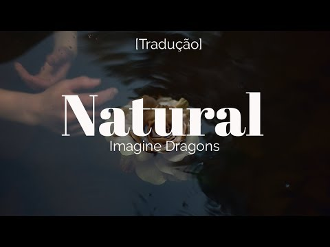 Imagine Dragons - Natural [Legendado/Tradução]