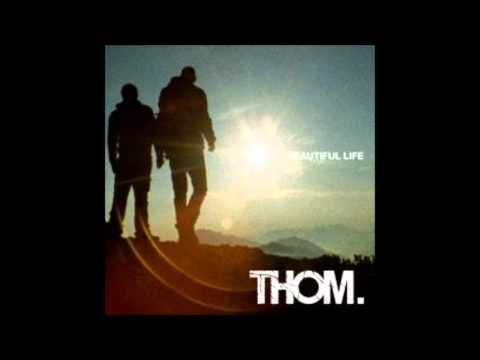 Thom - Beautiful Life