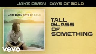 Jake Owen Tall Glass Of Something
