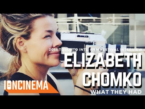 Interview: Elizabeth Chomko - What They Had