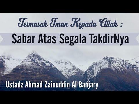 Bab 35 Termasuk Iman Kepada Allah : Sabar Atas Segala TakdirNya - Ustadz Ahmad Zainuddin Al Banjary