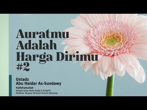 Auratmu Adalah Harga Dirimu #2   Ustadz Abu Haidar As-Sundawy