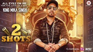 2 Shots - All Eyez On Me | Mika Singh | Hip Hop Songs 2017