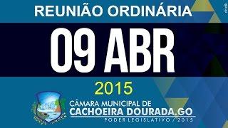 09 de Abril de 2015 - Reunião Ordinária da Câmara Municipal de Cachoeira Dourada - Goiás