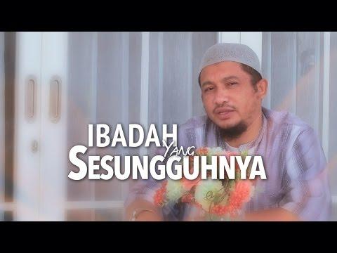Ceramah Singkat: Ibadah Yang Sesungguhnya - Ustadz Abdullah Taslim, MA.