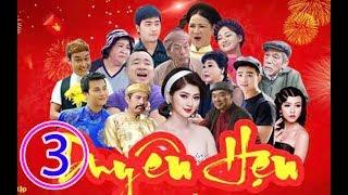 Hài Tết 2019 - Phim Hài Tết DUYÊN HẸN Tập 3 - Phim Hài Tết Mới Nhất 2019