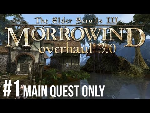 Morrowind - Let's Play � #1 Overhaul 3.0 Main Quest Only [1080p HD]
