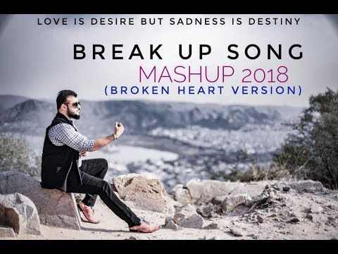 Break Up Song Mashup 2018 - Broken Heart Version - Himanshu Jain