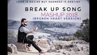 Break Up Song Mashup 2018  Broken Heart Version  H