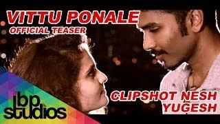 Vittu Ponale   Clipshot Nesh   Yugesh   Official Teaser