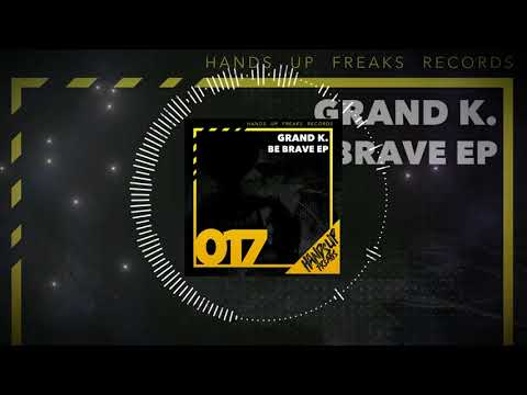 Download Hands Up Freaks 017 - Grand K. - Be Brave Club Mix Edit Be Brave EP Mp4 baru