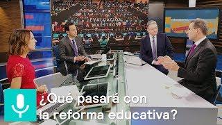 ¿Qué pasará con la reforma educativa? Esteban Moctezuma en Despierta - Despierta con Loret