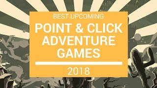 Best Upcoming Point & Click Adventure Games 2018