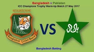 Bangladesh v Pakistan || ICC Champions Trophy Warm Up Match 27 May 2017 | Bangladesh Batting