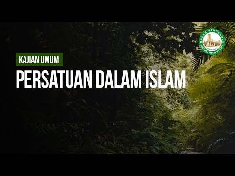 Persatuan dalam Islam - Ustaz Arif Utsman Anugraha, Lc