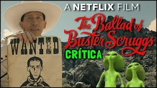 THE BALLAD OF BUSTER SCRUGGS (Netflix, 2018) - Crítica