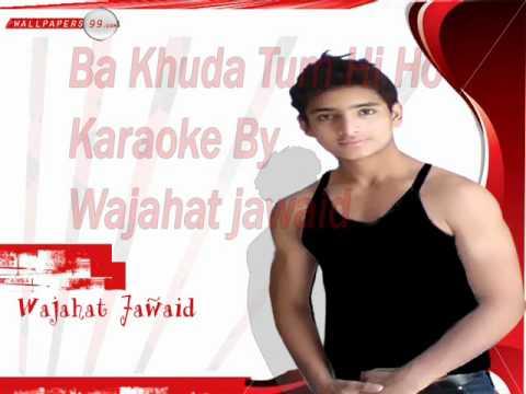 BaKhuda Tum Hi Ho_kismat conection karaoke By Wajahat Jawaid