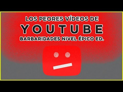Los PEORES VÍDEOS de YOUTUBE [Barbaridades nivel Épico edition]