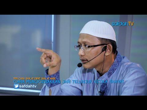 Tata Cara & Sifat Shalat Nabi: Cara Menggerakkan Jari Ketika Tahiyat - Ustadz Badru Salam, Lc