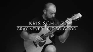 Kris Schulz - Gray Never Felt So Good
