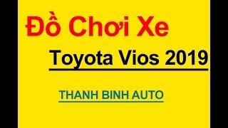 Tổng hợp đồ chơi, phụ kiện độ xe TOYOTA VIOS 2019 - ThanhBinhAuto