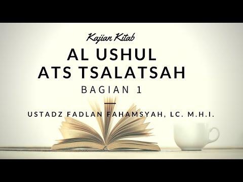 Kajian Kitab : Ushul Tsalatsah Bag.1 - Ustadz Fadhlan Fahamsyah, Lc.