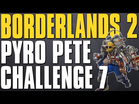 Borderlands 2 Pyro Pete Legendary Weapons Challenge 7