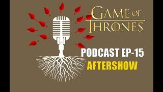 Game of Thrones Podcast w/RedTeamReview Ep.15: Aftershow