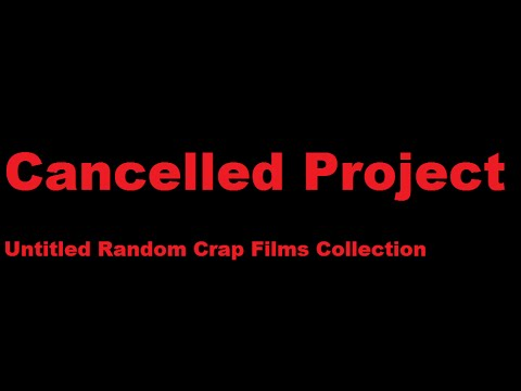 Cancelled Project: Untitled Random Crap Films Coll