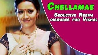 Chellamae - Seductive Reema disrobes for Vishal
