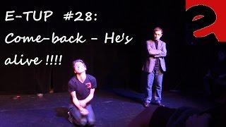 #28 E-TUP : Come-back - He's alive !!!