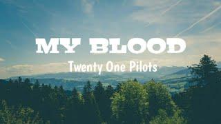 •Twenty one Pilots• - My blood | Lyrics