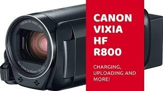 01. Canon Vixia HF R800 - Charging, Uploading & more