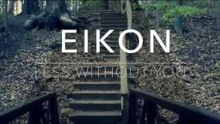 Eikon - Less Without You