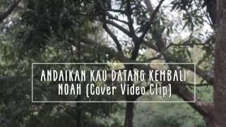 download lagu Noah - Andaikan Kau Datang Kembali Cover   gratis