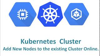 How to add new nodes to the existing Kubernetes cluster online ?