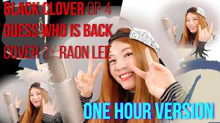 ONE HOUR   GUESS WHO IS BACK   BLACK CLOVER OP 4   RAON LEE COVER