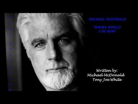 Michael McDonald Where Would I Be Now (With Lyrics)