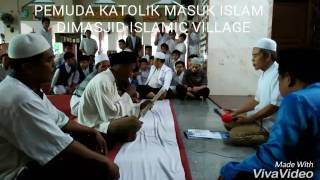 KEREEN_ PEMUDA KATOLIK MASUK ISLAM DIMASJID ISLAMIC VILLAGE