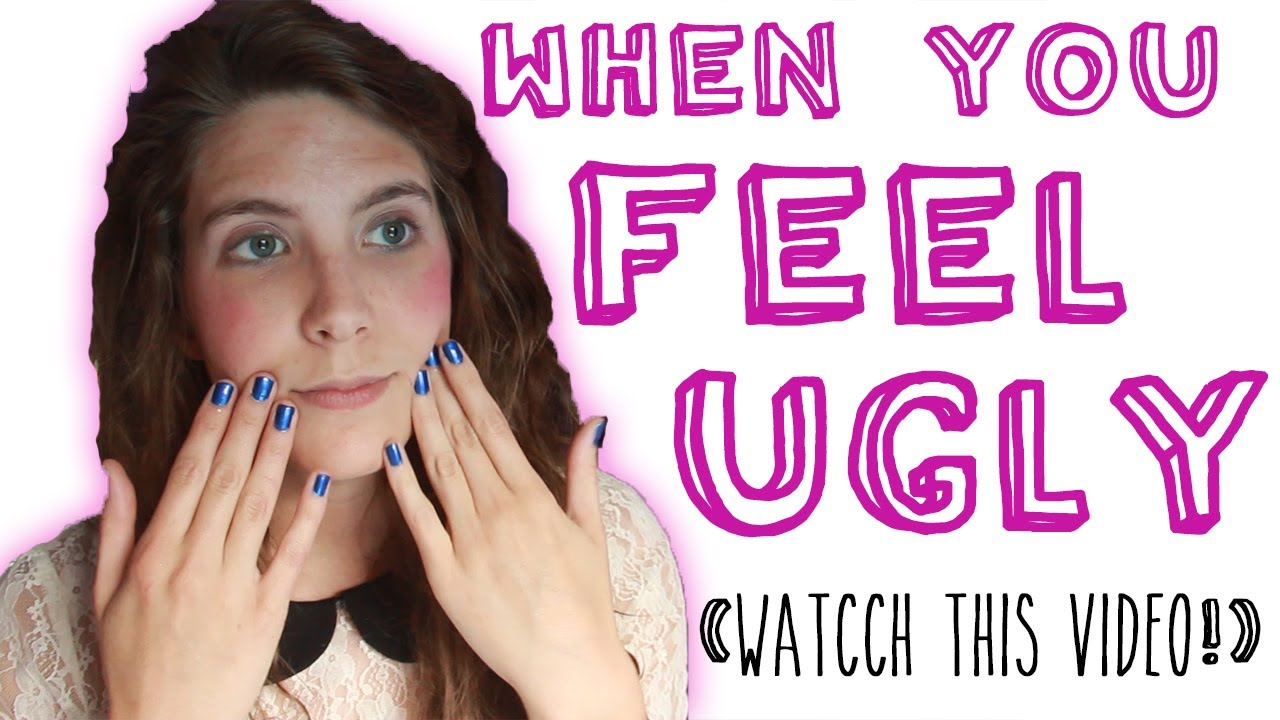 When You Feel Ugly (Watch This Video) - YouTube