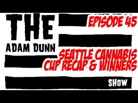 S1E45 - Seattle Cannabis Cup Recap & Winners - The Adam Dunn Show