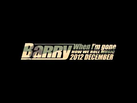 Barry - When I'm Gone / 當我離開以後