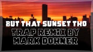 "download lagu ""but That Sunset Tho"" Trap Remix By Mark Dohner gratis"